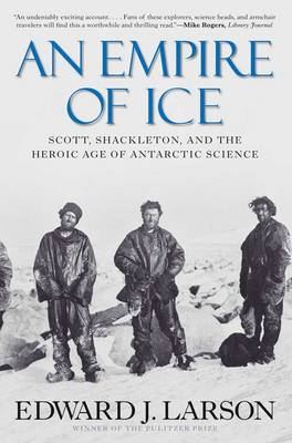 An Empire of Ice: Scott, Shackleton, and the Heroic Age of Antarctic Science (Paperback)