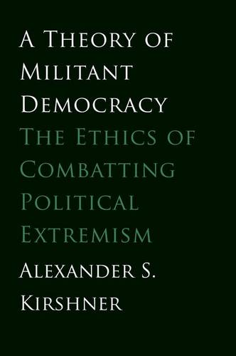 A Theory of Militant Democracy: The Ethics of Combatting Political Extremism (Paperback)