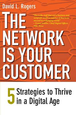 The Network Is Your Customer: Five Strategies to Thrive in a Digital Age (Paperback)