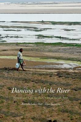 Dancing with the River: People and Life on the Chars of South Asia - Yale Agrarian Studies (YUP) (Hardback)