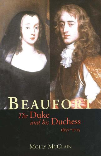 Beaufort: The Duke and His Duchess, 1657-1715 - Yale Historical Publications Series (Paperback)