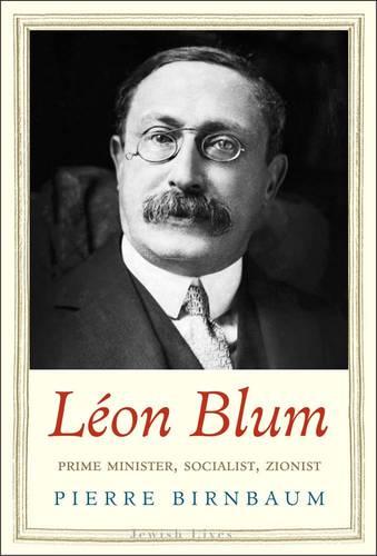 Leon Blum: Prime Minister, Socialist, Zionist - Jewish Lives (Hardback)