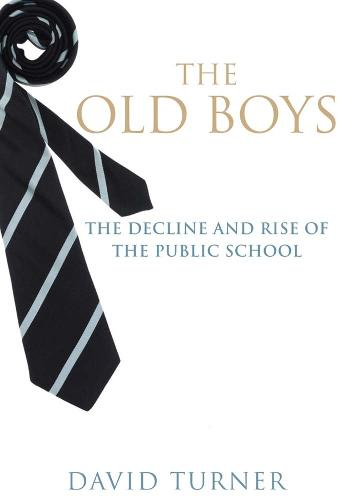 The Old Boys: The Decline and Rise of the Public School (Hardback)