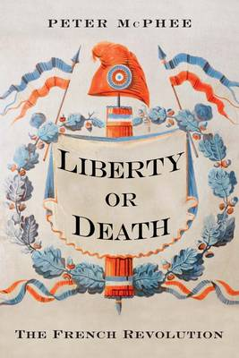 Liberty or Death: The French Revolution (Hardback)