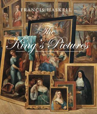 The King's Pictures: The Formation and Dispersal of the Collections of Charles I and His Courtiers - Studies in British Art (Hardback)