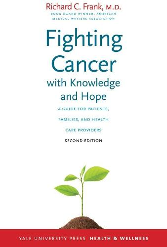Fighting Cancer with Knowledge and Hope: A Guide for Patients, Families, and Health Care Providers, Second Edition - Yale University Press Health & Wellness (Paperback)