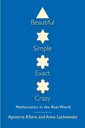 Beautiful, Simple, Exact, Crazy: Mathematics in the Real World (Paperback)