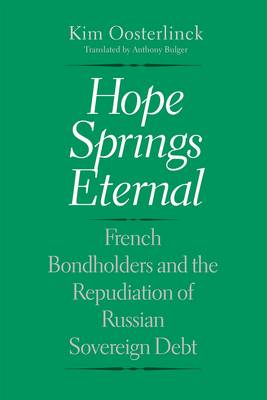 Hope Springs Eternal: French Bondholders and the Repudiation of Russian Sovereign Debt - Yale Series in Economic and Financial History (Hardback)