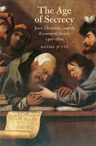 The Age of Secrecy: Jews, Christians, and the Economy of Secrets, 1400-1800 (Hardback)
