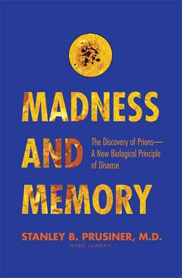 Madness and Memory: The Discovery of Prions--A New Biological Principle of Disease (Hardback)