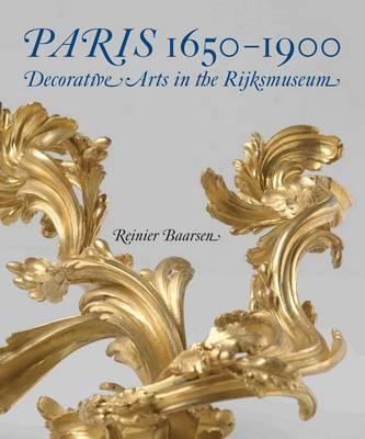 Paris 1650-1900: Decorative Arts in the Rijksmuseum (Hardback)