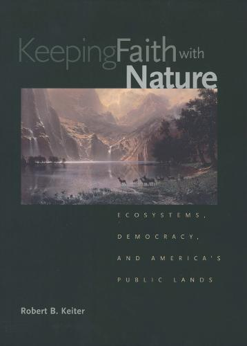 Keeping Faith with Nature: Ecosystems, Democracy, and America's Public Lands (Paperback)