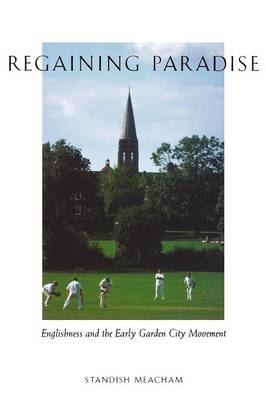Regaining Paradise: Englishness and the Early Garden City Movement (Paperback)
