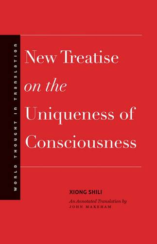 New Treatise on the Uniqueness of Consciousness - World Thought in Translation (Hardback)