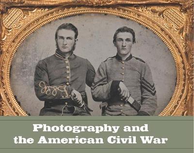 Photography and the American Civil War (Hardback)