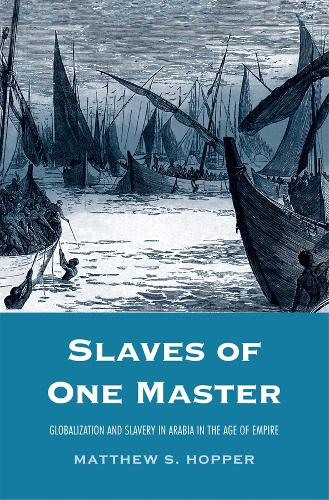 Slaves of One Master: Globalization and Slavery in Arabia in the Age of Empire (Hardback)