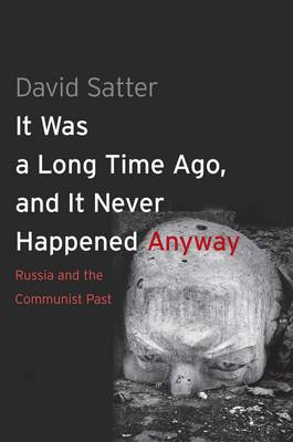 It Was a Long Time Ago, and It Never Happened Anyway: Russia and the Communist Past (Paperback)