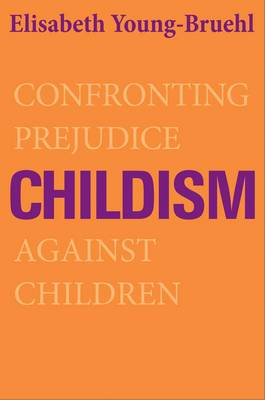 Childism: Confronting Prejudice Against Children (Paperback)