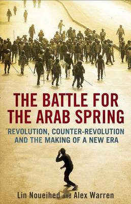 The Battle for the Arab Spring: Revolution, Counter-revolution and the Making of a New Era (Paperback)