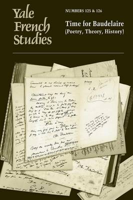 Yale French Studies, Number 125/126: Time for Baudelaire (Poetry, Theory, History) - Yale French Studies (Paperback)