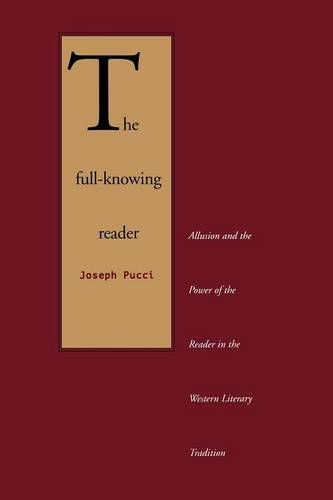 The Full-Knowing Reader: Allusion and the Power of the Reader in the Western Literary Tradition (Paperback)