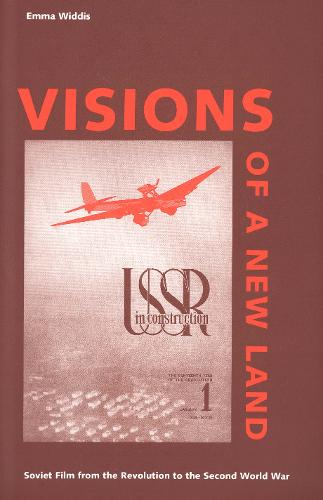 Visions of a New Land: Soviet Film from the Revolution to the Second World War (Paperback)