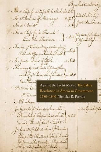 Against the Profit Motive: The Salary Revolution in American Government, 1780-1940 - Yale Law Library Series in Legal History and Reference (Paperback)