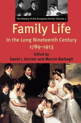 Family Life in the Long Nineteenth Century, 1789-1913: The History of the European Family: Volume 2 (Paperback)