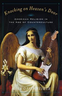 Knocking on Heaven's Door: American Religion in the Age of Counterculture (Paperback)