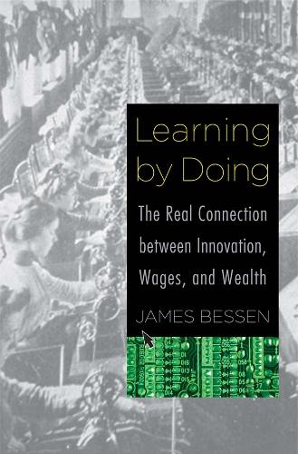 Learning by Doing: The Real Connection between Innovation, Wages, and Wealth (Hardback)