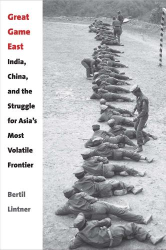 Great Game East: India, China, and the Struggle for Asia's Most Volatile Frontier (Hardback)