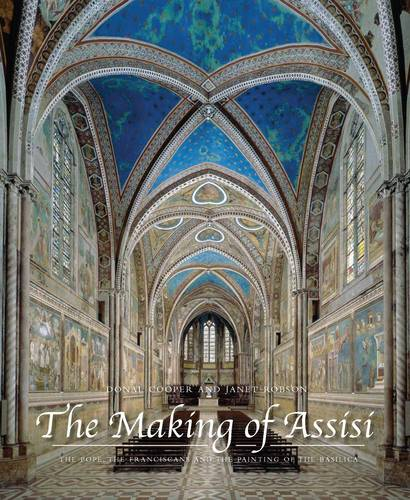 The Making of Assisi: The Pope, the Franciscans, and the Painting of the Basilica (Hardback)