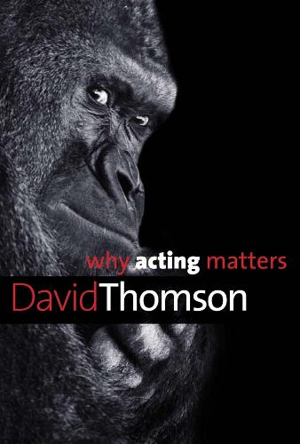 Why Acting Matters - Why X Matters S. (Hardback)