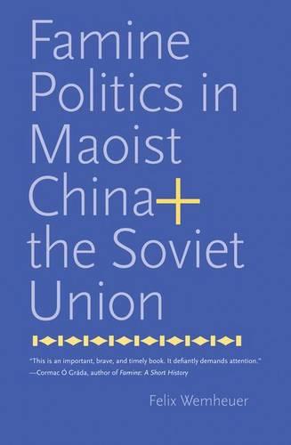 Famine Politics in Maoist China and the Soviet Union - Yale Agrarian Studies Series (Hardback)