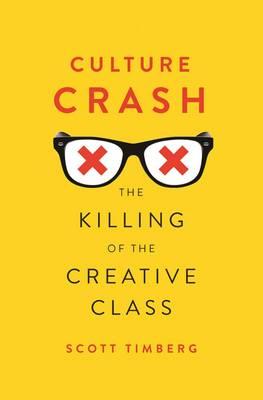 Culture Crash: The Killing of the Creative Class (Hardback)