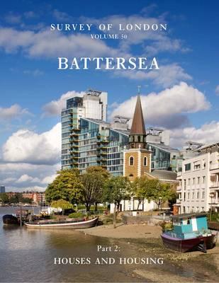 Survey of London: Battersea: Volume 50: Houses and Housing (Hardback)