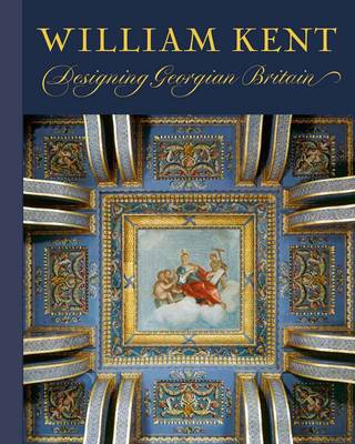 William Kent: Designing Georgian Britain (Hardback)