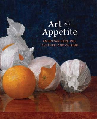 Art and Appetite: American Painting, Culture, and Cuisine (Hardback)