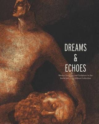 Dreams and Echoes: Drawings and Sculpture in the David and Celia Hilliard Collection (Hardback)