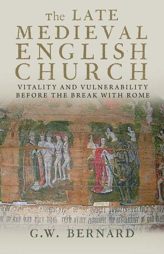 The Late Medieval English Church: Vitality and Vulnerability Before the Break with Rome (Paperback)