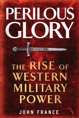 Perilous Glory: The Rise of Western Military Power (Paperback)