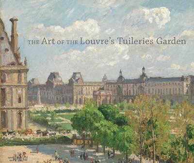 The Art of the Louvre's Tuileries Garden (Hardback)