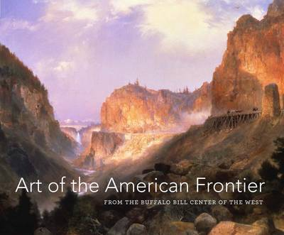 Art of the American Frontier: From the Buffalo Bill Center of the West (Hardback)
