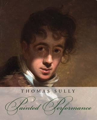 Thomas Sully: Painted Performance (Hardback)