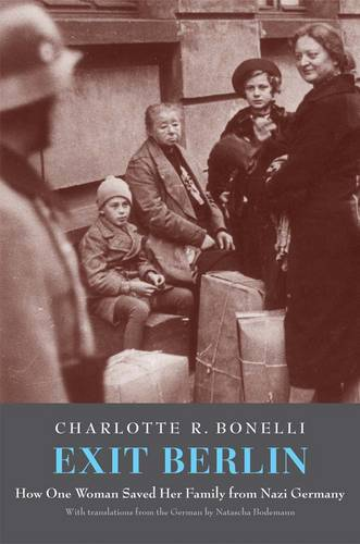 Exit Berlin: How One Woman Saved Her Family from Nazi Germany (Hardback)