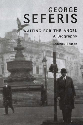George Seferis: Waiting for the Angel, A Biography (Paperback)