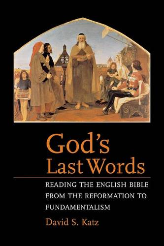 God's Last Words: Reading the English Bible from the Reformation to Fundamentalism (Paperback)