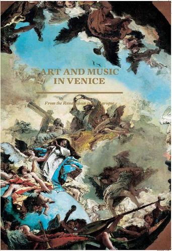 Art and Music in Venice: From the Renaissance to Baroque (Hardback)