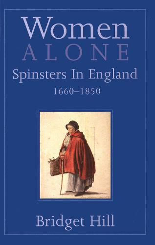 Women Alone: Spinsters in England, 1660-1850 (Paperback)