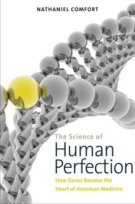 The Science of Human Perfection: How Genes Became the Heart of American Medicine (Paperback)